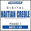 Haitian Creole Phase 1, Units 1-30: Learn to Speak and Understand Haitian Creole with Pimsleur Language Programs Speech by  Pimsleur Narrated by  Pimsleur