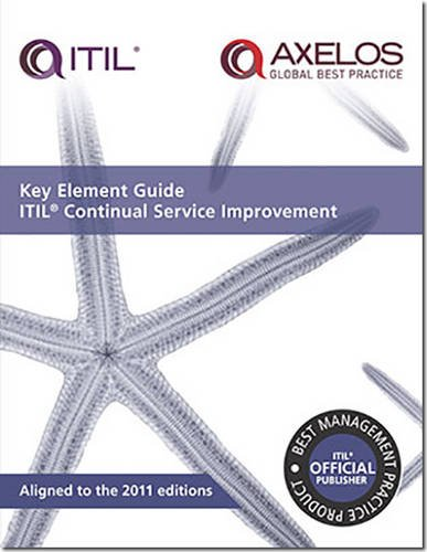 Key Element Guide ITIL Continual Service Improvement: Aligned to the 2011 Editions