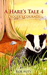 A Hares Tale 4 - Diggers Courage (A Hares Tale Book Series)