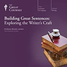 Building Great Sentences: Exploring the Writer's Craft  by The Great Courses Narrated by Professor Brooks Landon