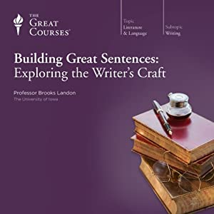 Building Great Sentences: Exploring the Writer's Craft | [The Great Courses]
