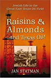 img - for Raisins & Almonds and Texas Oil!: Jewish Life in the Great East Texas Oil Field book / textbook / text book