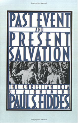 Past Event and Present Salvation: The Christian Idea of Atonement, PAUL S. FIDDES