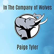 In the Company of Wolves: SWAT Series #3 (       UNABRIDGED) by Paige Tyler Narrated by Abby Craden