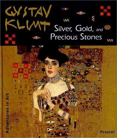 Gustav Klimt: Silver, Gold and Precious Stones (Adventures in Art)