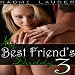My Best Friend's Daddy 3: Taboo Sex Erotica | Naomi Lauder