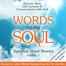 Words for the Soul: Heaven-Sent Life Lessons & Conversations with God: A Soul-Felt Sequel, Book 1 (       UNABRIDGED) by Michelle Skaletski-Boyd Narrated by Michelle Skaletski-Boyd, Mr. Kim Moss