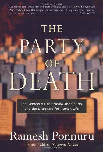 The Party of Death: The Democrats, the Media, the Courts, and the Disregard for Human Life: Ramesh Ponnuru: 9781596980044: Amazon.com: Books