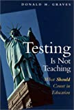img - for Testing Is Not Teaching: What Should Count in Education book / textbook / text book