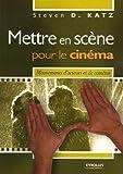echange, troc Steven-D Katz - Mettre en scène pour le cinéma : Mouvements d'acteurs et de caméras