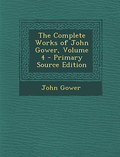 The Complete Works of John Gower, Volume 4 - Primary Source Edition