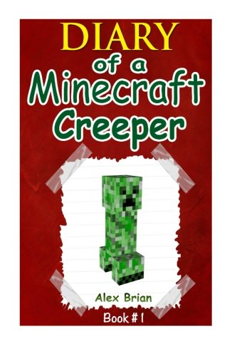 Diary Of A Minecraft Creeper: An Unofficial Minecraft Story