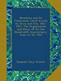 img - for Brockton and Its Centennial, Chief Events As Town and City 1821-1921: The Organization and Story of Its One Hundredth Anniversary, June 12-18, 1921 book / textbook / text book