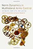 Norm Dynamics in Multilateral Arms Control: Interests, Conflicts, and Justice (Studies in Security and International Affairs)
