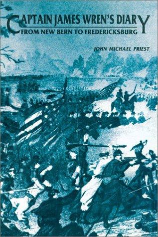 From New Bern to Fredericksburg; Captain James Wren's Diary, James Wren