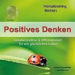 Positives Denken: Glaubenssätze & Affirmationen für ein glückliches Leben | Frank Beckers