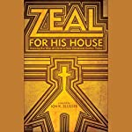 Zeal for His House: Desiring the Way of Christ in How Christians Gather Today | Jon K. Slusser
