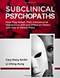 img - for Subclinical Psychopaths: How They Adapt, Their Interpersonal Interactions With and Effect on Others, and How to Detect Them book / textbook / text book