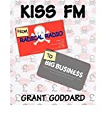 img - for [(Kiss FM: From Radical Radio to Big Business: The Inside Story of a London Pirate Radio Station's Path to Success)] [Author: Grant Goddard] published on (July, 2011) book / textbook / text book