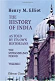 echange, troc Henry Miers Elliot - The History of India, as Told by Its Own Historians: The Muhammadan Period. Volume 1