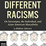 Different Racisms: On Stereotypes, the Individual, and Asian American Masculinity | Matthew Salesses