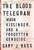 The Blood Telegram: Nixon, Kissinger, and a Forgotten Genocide by Gary J  Bass (2013) Hardcover