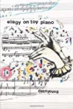 Elegy On Toy Piano (Pitt Poetry Series)