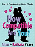 How Compatible Are You?: Your Relationship Quizbook (0752869612) by Pease, Allan