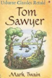 Tom Sawyer: A Hymn to Boyhood (Usborne Classics Retold) (0794520634) by Twain, Mark