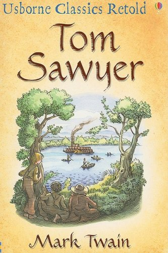 Tom Sawyer: A Hymn to Boyhood (Usborne Classics Retold)