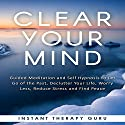 Clear Your Mind: Guided Meditation and Self Hypnosis to Let Go of the Past, Declutter Your Life, Worry Less, Reduce Stress and Find Peace Speech by  Instant Therapy Guru Narrated by  Instant Therapy Guru
