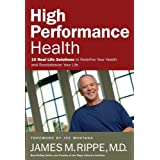 High Performance Health: 10 Real Life Solutions to Redefine Your Health and Revolutionize Your Lifeby James Rippe