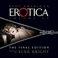 The Best of Best American Erotica, The Final Edition  by Susie Bright, Rowan Elizabeth, Alicia Gifford Narrated by Susie Bright, Theo McKell, Don Leslie, Kathe Mazur