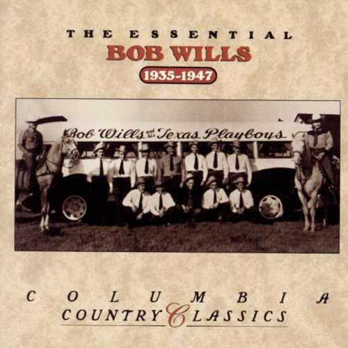 The Essential Bob Wills: 1935-1947 by Bob Wills & His Texas Playboys