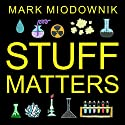 Stuff Matters: Exploring the Marvelous Materials That Shape Our Man-Made World (       UNABRIDGED) by Mark Miodownik Narrated by Michael Page