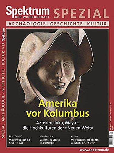 Amerika vor Kolumbus: Azteken, Inka, Maya - Die Hochkulturen der Neuen Welt (Spektrum Spezial - Archäologie, Geschichte, Kultur)
