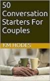 50 Conversation Starters For Couples