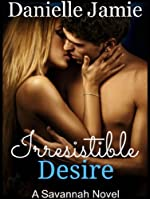 Irresistible Desire (A Savannah Novel) (The Savannah Series 1)
