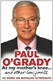 Paul O'Grady At My Mother's Knee...: and other low joints by O'Grady, Paul Reprint edition (2009)