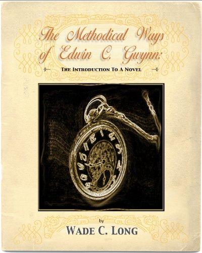 Wade C. Long - The Methodical Ways of Edwin C. Gwynn: (An Introduction to a Novel)