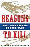 Reasons to Kill: Why Americans Choose War (1608190269) by Rubenstein, Richard E.