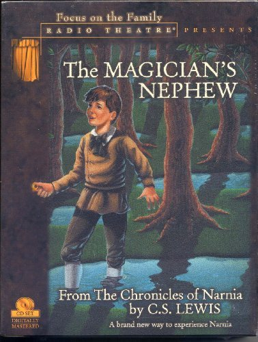 The Magician's Nephew from The Chronicles of Narnia (Focus on the Family Radio Theatre) by C. S. Lewis (1999-08-23)