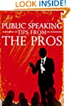 PUBLIC SPEAKING Tips from the Pros: H...