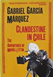 Clandestine in Chile: The Adventures of Miguel Littin (0805009450) by Garcia Marquez, Gabriel