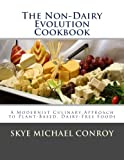img - for The Non-Dairy Evolution Cookbook: A Modernist Culinary Approach to Plant-Based, Dairy Free Foods book / textbook / text book