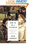 How to Be a Victorian: A Dawn-to-Dusk...