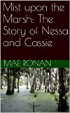 img - for Mist upon the Marsh: The Story of Nessa and Cassie book / textbook / text book