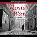 Rosie's War (       UNABRIDGED) by Rosemary Say, Noel Holland Narrated by Phyllida Nash