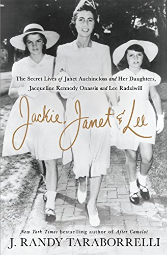 Book Cover: Jackie, Janet & Lee: The Secret Lives of Janet Auchincloss and Her Daughters, Jacqueline Kennedy Onassis and Lee Radziwill