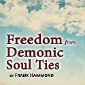 Freedom from Demonic Soul Ties (2 CDs) (       UNABRIDGED) by Frank Hammond Narrated by Frank Hammond